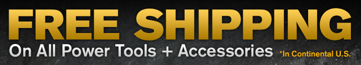 Free Shipping On All Power Tools + Accessories *In Continental US