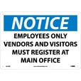 National Marker NOTICE, EMPLOYEES ONLY, VENDORS AND VISITORS MUST REGISTER AT MAIN OFFICE Sign — 10in.L x 14in.W, Rigid Plastic, Model# N270AB The price is $10.99.